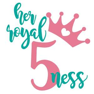 her royal fiveness birthday phrase