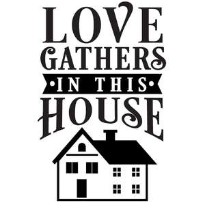 love gathers on this house
