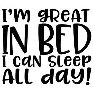 i'm great in bed i can sleep all day