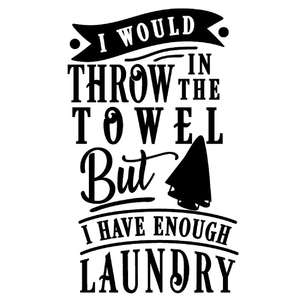 throw in towel have enough laundry