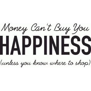 money can't buy happiness: shop