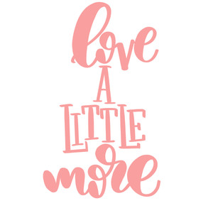 love a little more