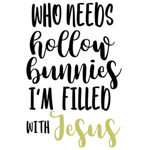 no hollow bunnies filled with jesus