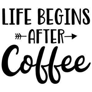life begins after coffee arrow quote