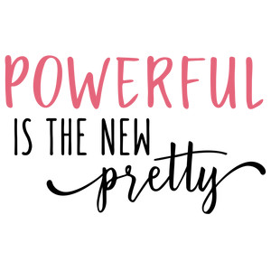powerful is the new pretty phrase