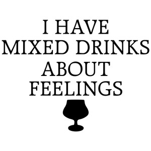 i have mixed drinks about feelings quote