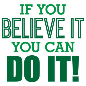 if you can believe it you can do it