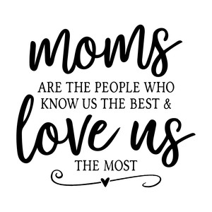moms are the people who know us the best
