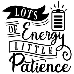lots energy little patience