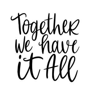 together we have it all love quote