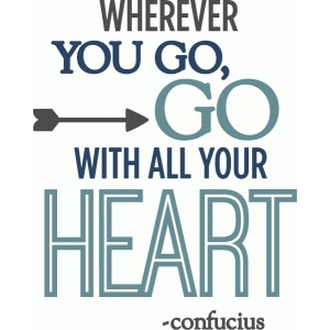 wherever you go, all your heart - phrase