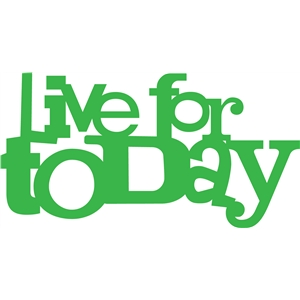 'live for today' phrase