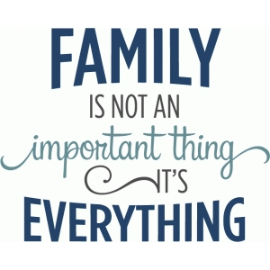 family is everything phrase