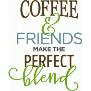 coffee and friends perfect blend phrase