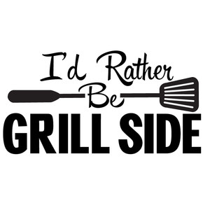 i'd rather be grill side