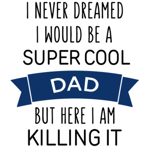 i never dreamed super cool - dad