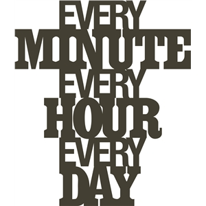 every minute every hour every day phrase