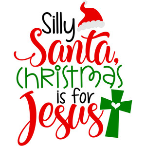 silly santa christmas is for jesus