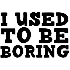 i used to be boring