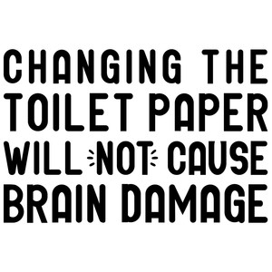 changing toilet paper - brain