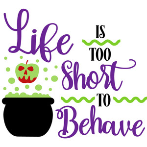 life too short behave