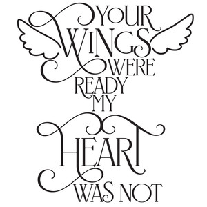 your wings were ready my heart was not quote