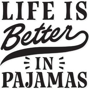 life is better in pajamas