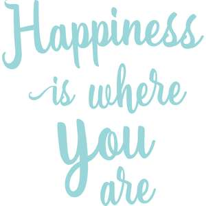 happiness is where you are