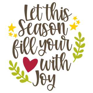 let the season fill your heart with joy