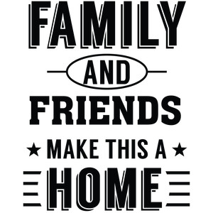 family and friends make this a home