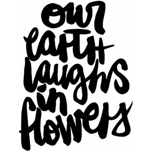 our earth laughs in flowers.