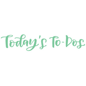 today's to-dos