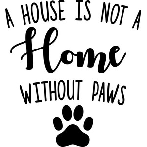 a house is not a home without paws