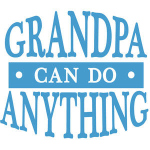 grandpa can do anything