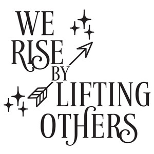 we rise by lifting others arrow quote