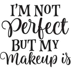 i'm not perfect but my makeup is