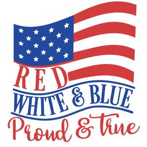 red white & blue proud & true