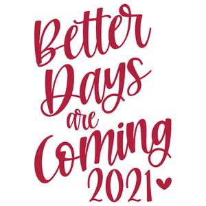 better days are coming 2021