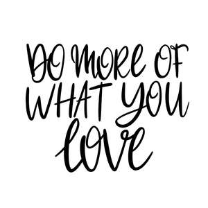 do more of what you love quote