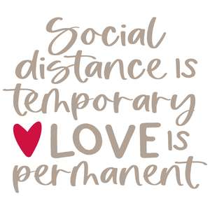 social distance is temporary love is permanet