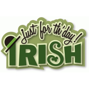 irish just for th'day layered phrase