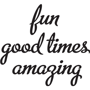 'fun, amazing, good times' phrase