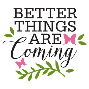 better things are coming quote