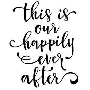 this is our happily ever after phrase