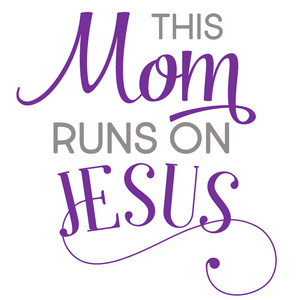 mom runs on jesus