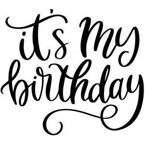 its my birthday