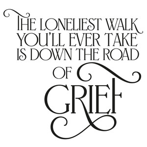 the loneliest road... grief quote
