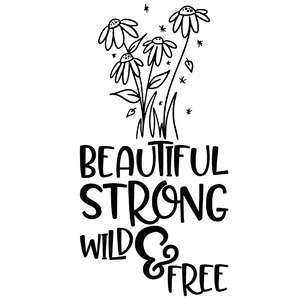beautiful, strong, wild & free flower quote