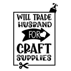 will trade husband for craft supplies