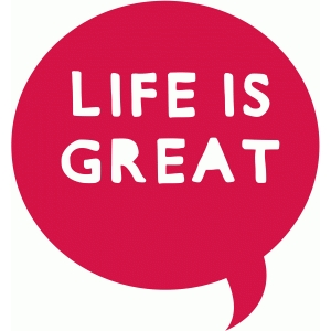 life is great speech bubble